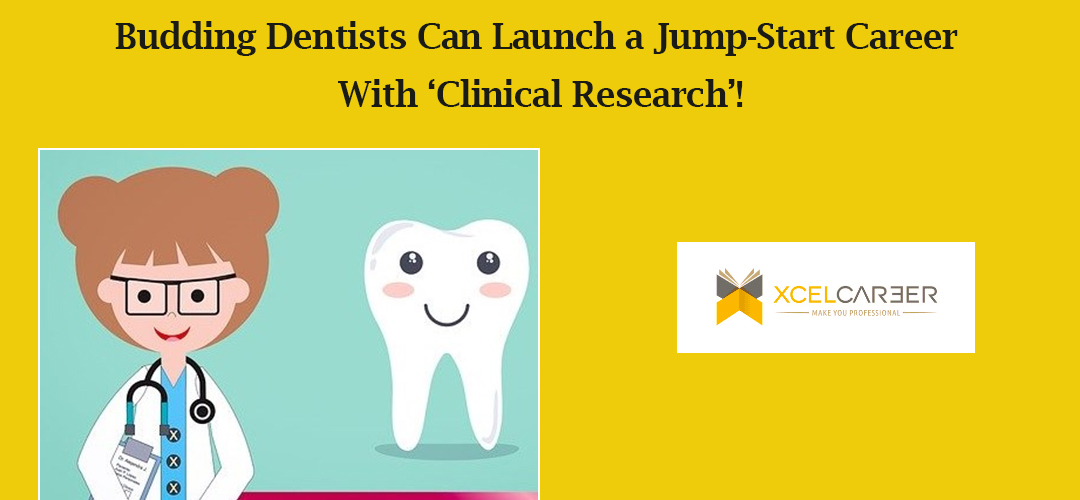 Budding Dentists Can Launch a Jump-Start Career With 'Clinical Research'!